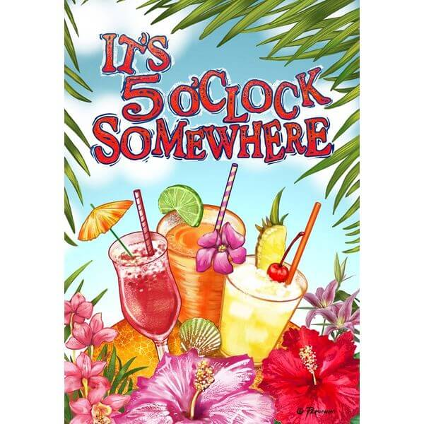 It's 5 O'Clock Somewhere Summer Garden Flag